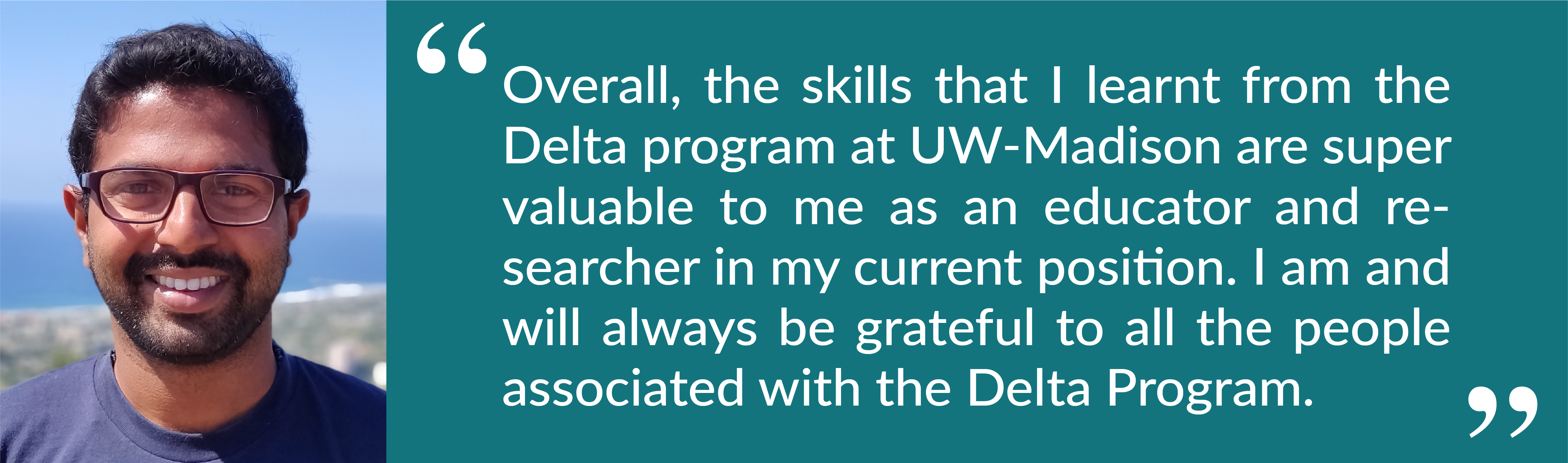 """Picture of Gerald with pull quote: """"Overall, the skills that I learnt from the Delta program at UW-Madison are super valuable to me as an educator and researcher in my current position. I am and will always be grateful to all the people associated with the Delta Program."""""""