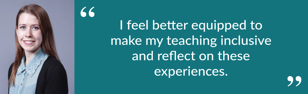 "April pull quote: ""I feel better equipped to make my teaching inclusive and reflect on these experiences."""