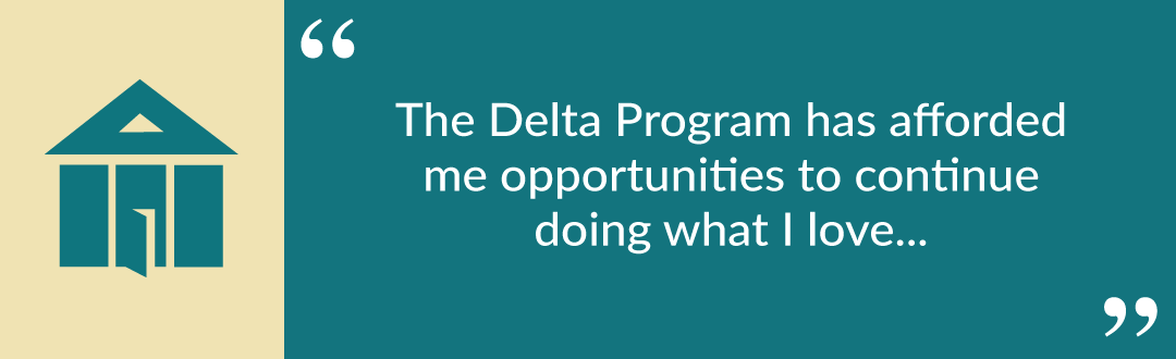 "Pull quote from Josh: ""The Delta Program has afforded me opportunities to continue doing what I love..."""