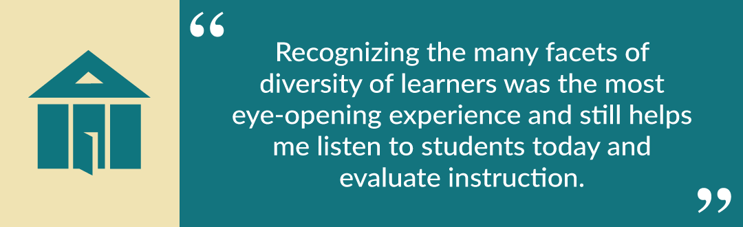 "Quote from Matt: ""Recognizing the many facets of diversity of learners was the most eye-opening experience and still helps me listen to students today and evaluate instruction."""